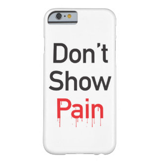 Don't Show Pain Barely There iPhone 6 Case