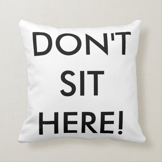 Don't Sit Here! Throw Pillow