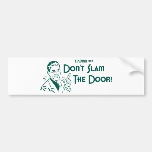 Don't Slam The Door! (Dadism #152) Bumper Stickers