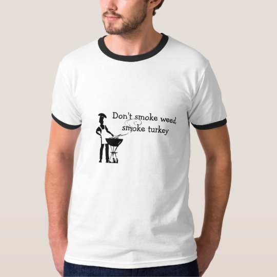 Don't Smoke Weed, Smoke Turkey T-Shirt