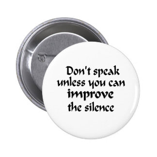 Don't speak unless you can improve the silence 6 cm round badge