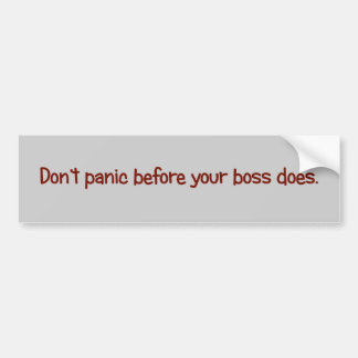 Don't start to panic until your boss does bumper sticker