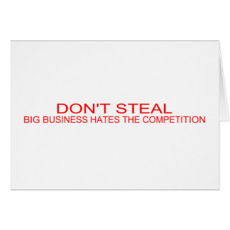 DON'T STEAL - Big Business Hates The Competition Greeting Card