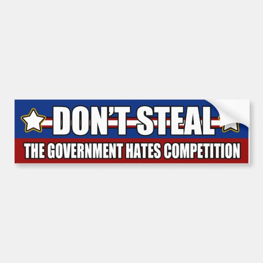 Don't Steal Government Competition Bumper Sticker