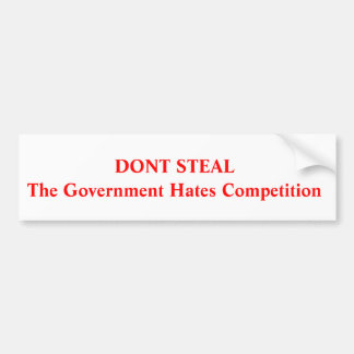 Don't steal ,Government Hate Competition Bumper Sticker