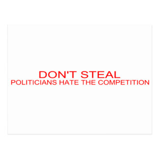 DON'T STEAL - Politicians hate the competition Postcard