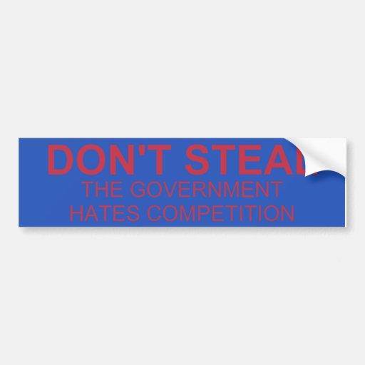 Don't Steal The Government Hates Bumper Sticker Car Bumper Sticker