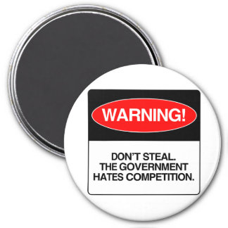 Don't Steal. The government hates competition 7.5 Cm Round Magnet