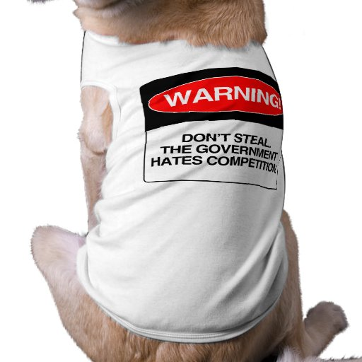 Don't Steal. The government hates competition Pet Tee