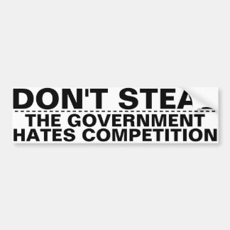 Don't steal, the government hates competition PIGL Bumper Sticker