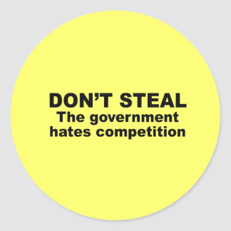 Don't Steal - The government hates competition Round Sticker
