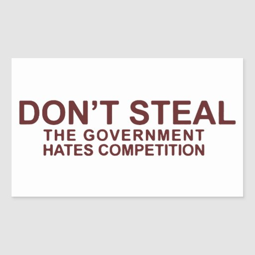 Don't Steal The Government Hates Competition Stickers