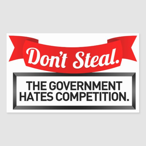 Don't Steal. The Government Hates Competition. Rectangular Sticker