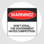 Don't Steal. The government hates competition Round Stickers