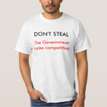 DON'T STEAL, The Government hates competition T-shirt