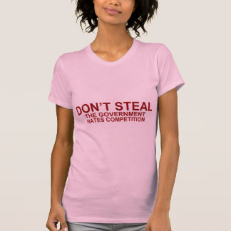 Don't Steal The Government Hates Competition Tee Shirt