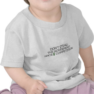 Don't steal-the government hates competition t shirt