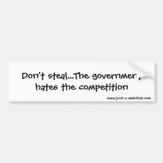 Don't steal...The government hates the competit... Bumper Sticker