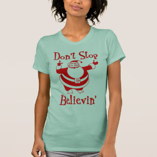 Don't stop believing in Santa Claus T-Shirt