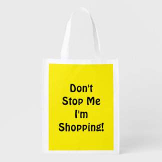 Don't Stop Me I'm Shopping! Bright Yellow Reusable Grocery Bag