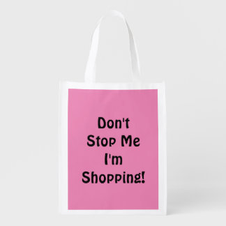 Don't Stop Me I'm Shopping! Reusable Grocery Bag
