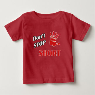 Don't Stop Short Baby T-Shirt