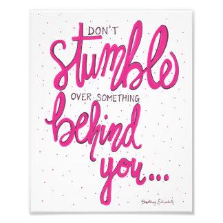 Don't Stumble Over Something Behind You Art Photo