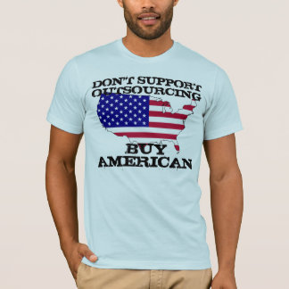 Don't Support Outsourcing. Buy American. T-Shirt