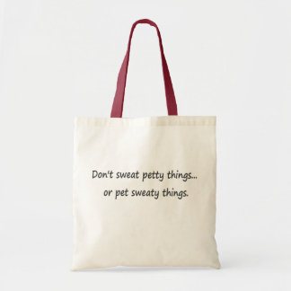 Don't sweat petty things or pet sweaty things canvas bag