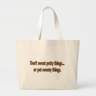 Don't Sweat Petty Things...Or Pet Sweaty Things. Tote Bag