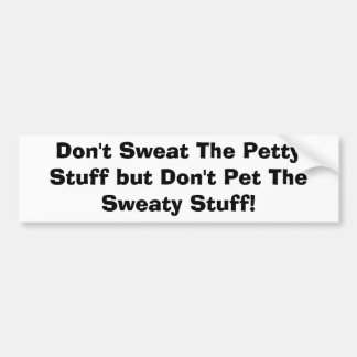 Don't Sweat The Petty Stuff but Don't Pet The S... Bumper Sticker