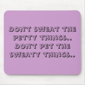 Don't sweat the petty things..Don't pet the swe... Mouse Mat