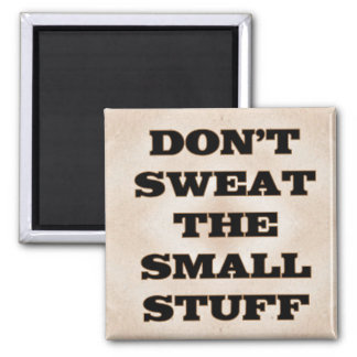 Don't Sweat the Small Stuff Square Magnet