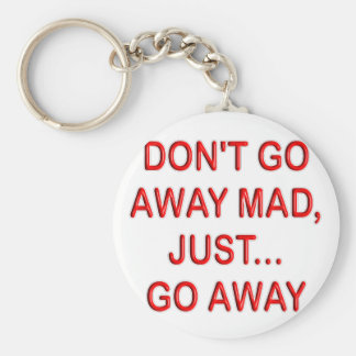 DONT T GO AWAY MAD JUST GO AWAY KEYCHAIN