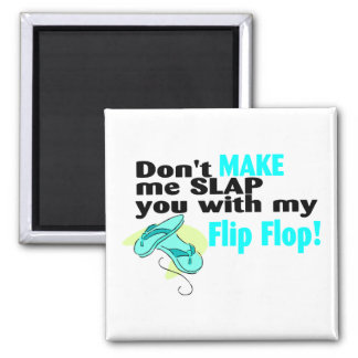 Don't t Make Me Slap You With My Flip Flop Square Magnet