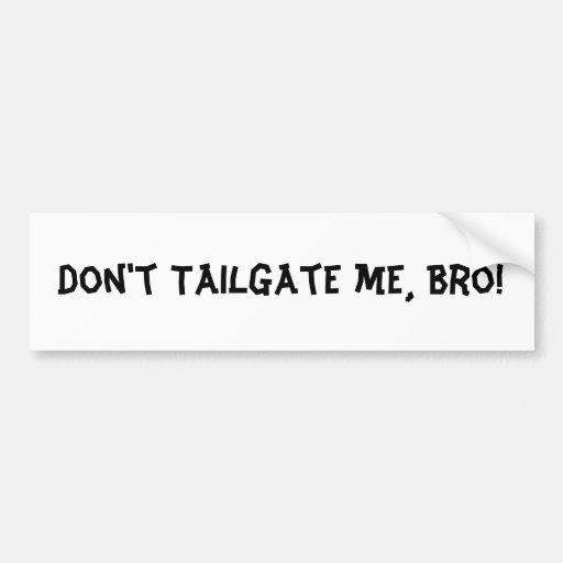 Don't Tailgate Me Bro : Bumper Sticker