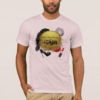 Don't Take It Personal It's Drag T-Shirt