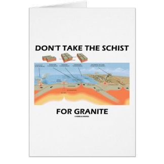 Don't Take The Schist For Granite (Geology Humor) Card