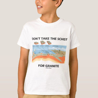 Don't Take The Schist For Granite (Geology Humor) T-Shirt
