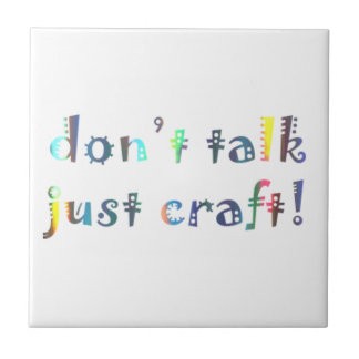 Don't Talk Just Craft Crafting Funny Gift for Mum Tiles