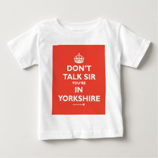 Don't Talk Sir Your're in Yorkshire Baby T-Shirt