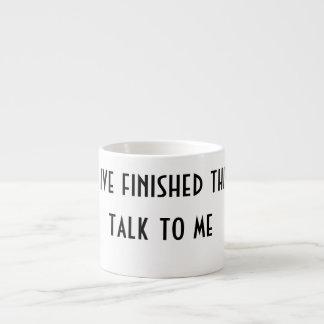 Dont talk to me expresso cup espresso mug