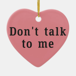 """""""Don't talk to me"""" Heart-shaped Ornament"""
