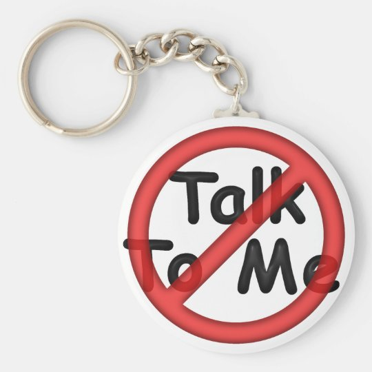 Don't Talk To Me Key Ring