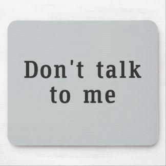 """Don't talk to me"" Mousepad"