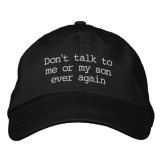 """""""Don't talk to me or my son ever again"""" Hat Embroidered Cap"""
