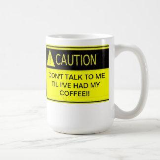 DON'T TALK TO ME TIL I'VE HAD MY COFFEE COFFEE MUG