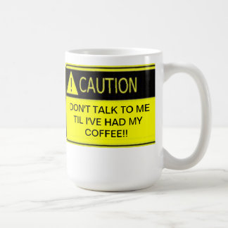 DON'T TALK TO ME TIL I'VE HAD MY COFFEE MUGS