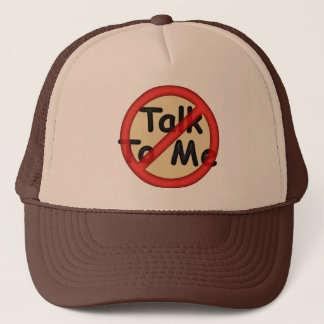 Don't Talk To Me Trucker Hat