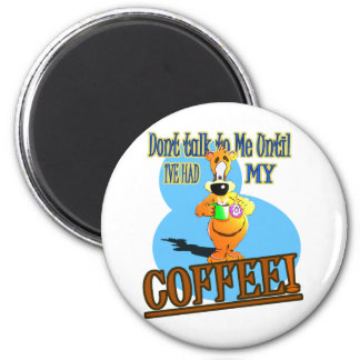 DONT TALK TO ME UNTIL I'VE HAD MY COFFEE! MAGNET